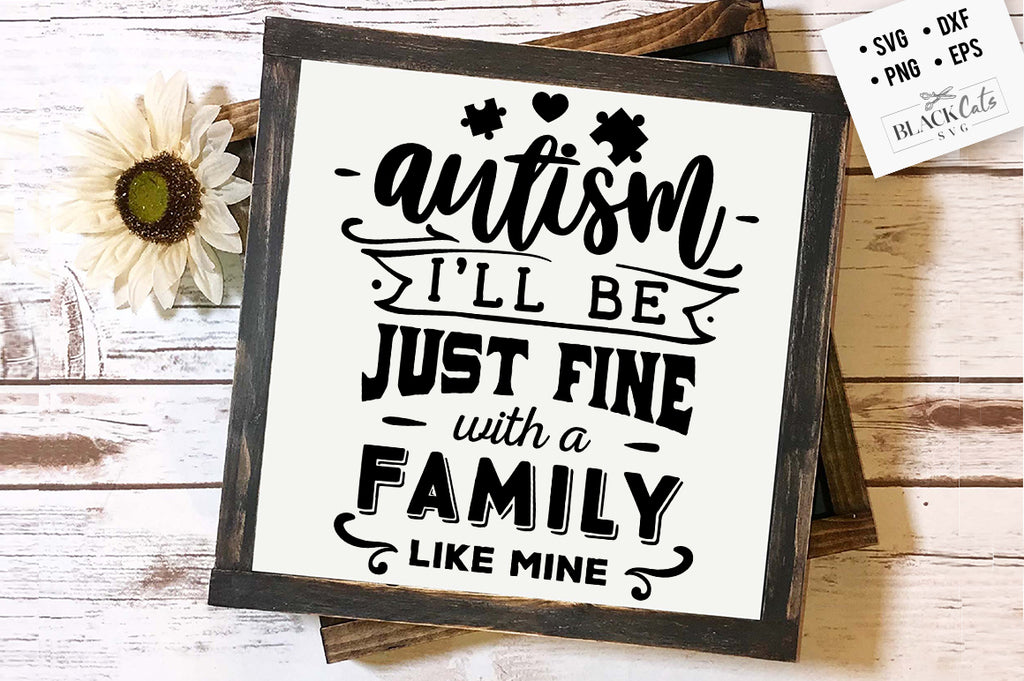 Autism - I'll be just fine Family SVG