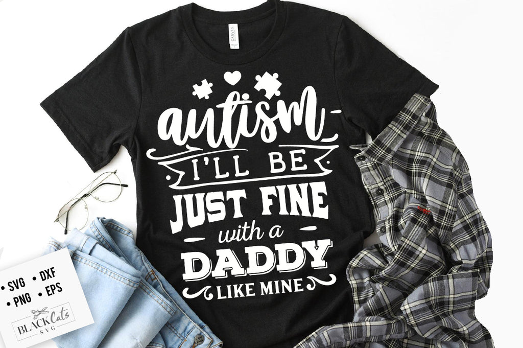 Autism - I'll be just fine Daddy SVG