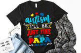 Autism - I'll be just fine Papa SVG