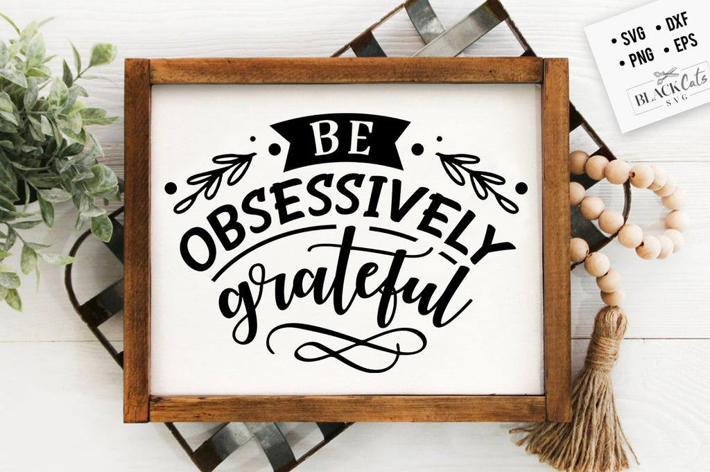Be Obsessively Grateful SVG File