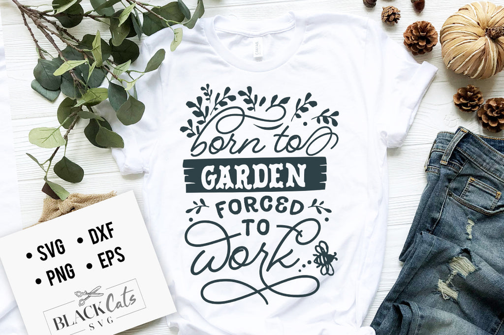 Born to garden forced to work SVG