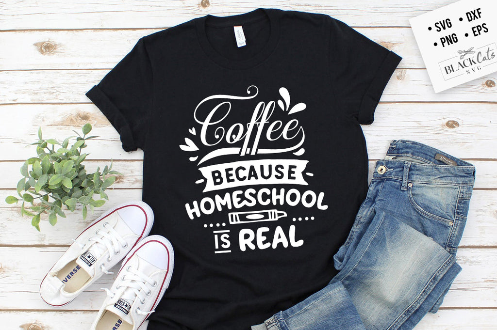 Coffee because homeschool is real SVG