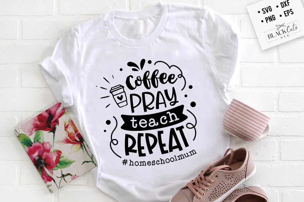 Coffee pray teach repeat #homeschoolmum SVG