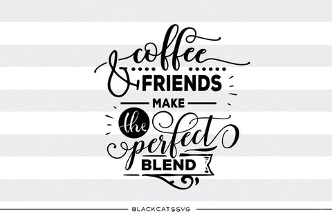 Coffee and friends make the perfect blend  SVG file  SVG file Cutting File Clipart in Svg, Eps, Dxf, Png for Cricut & Silhouette svg