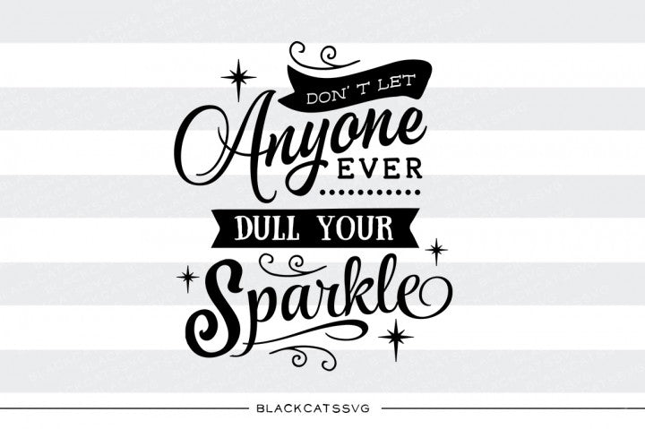 Don't let anyone dull your sparkle SVG file Cutting File Clipart in Svg, Eps, Dxf, Png for Cricut & Silhouette