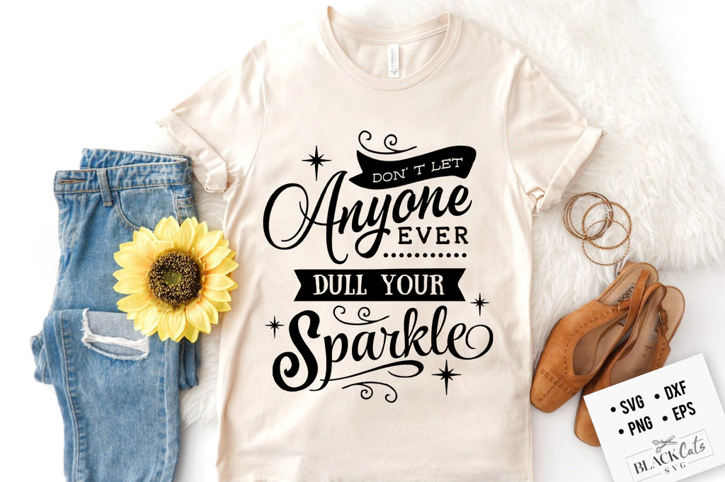 Don't let anyone dull your sparkle SVG