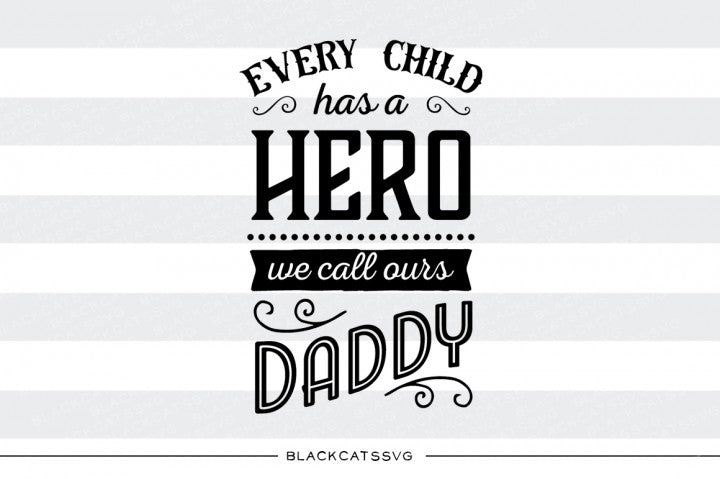 Every child has a hero, we call ours daddy - SVG file Cutting File Clipart in Svg, Eps, Dxf, Png for Cricut & Silhouette
