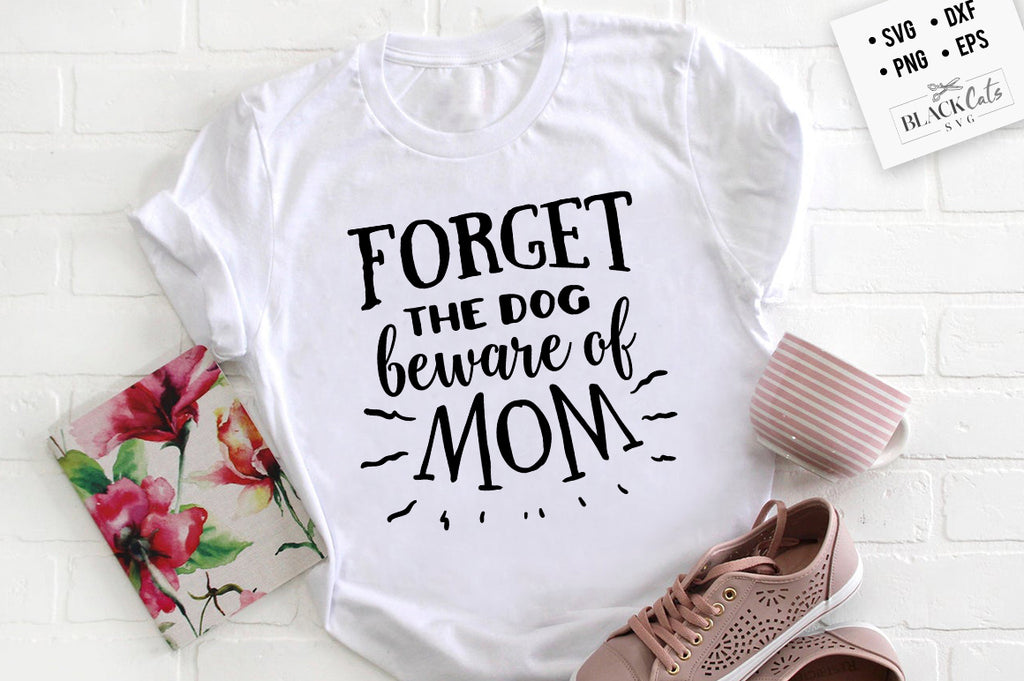 Forget the Dog Beware of Mom SVG