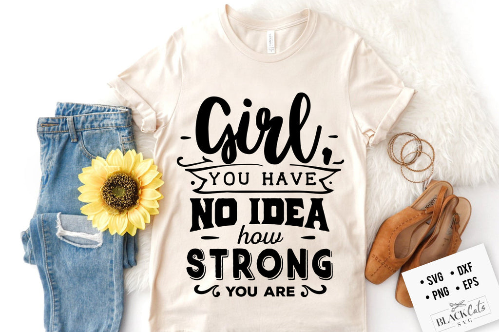 Girl, you have no idea how strong you are SVG