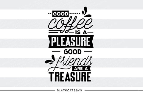 Good coffee is a pleasure SVG file  SVG file Cutting File Clipart in Svg, Eps, Dxf, Png for Cricut & Silhouette svg