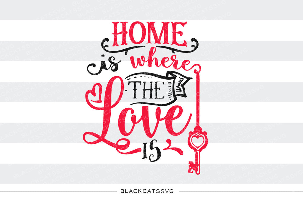 Home is where the love is SVG file Cutting File Clipart in Svg, Eps, Dxf, Png for Cricut & Silhouette svg Valentine - BlackCatsSVG