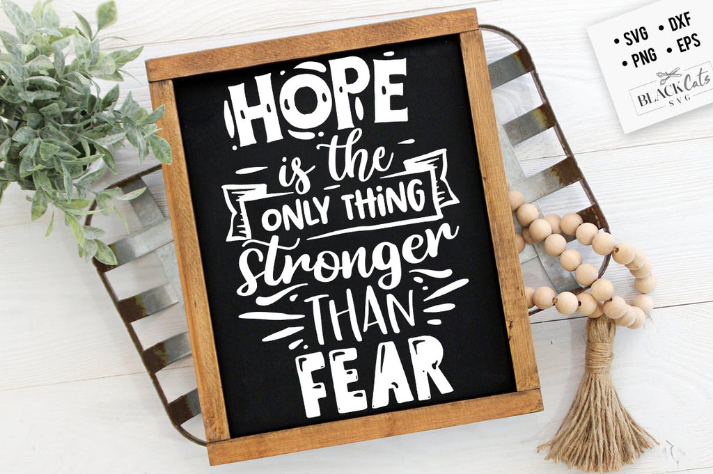 Hope is the only thing stronger than fear SVG