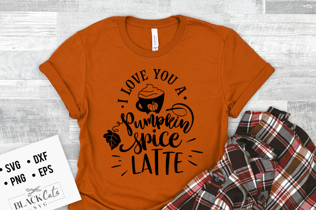 I Love You a Pumpkin Spice Latte SVG File