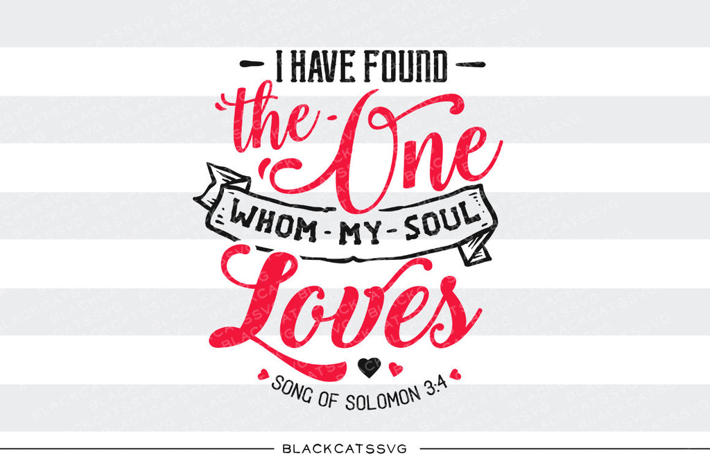 I have found the one whom my soul loves SVG file Cutting File Clipart in Svg, Eps, Dxf, Png for Cricut & Silhouette svg Valentine - BlackCatsSVG