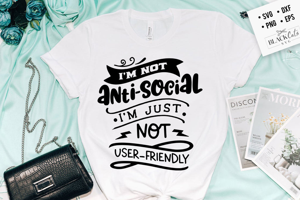 I'm not anti-social i'm just not user friendly SVG Eps, Dxf, Png for Cricut & Silhouette