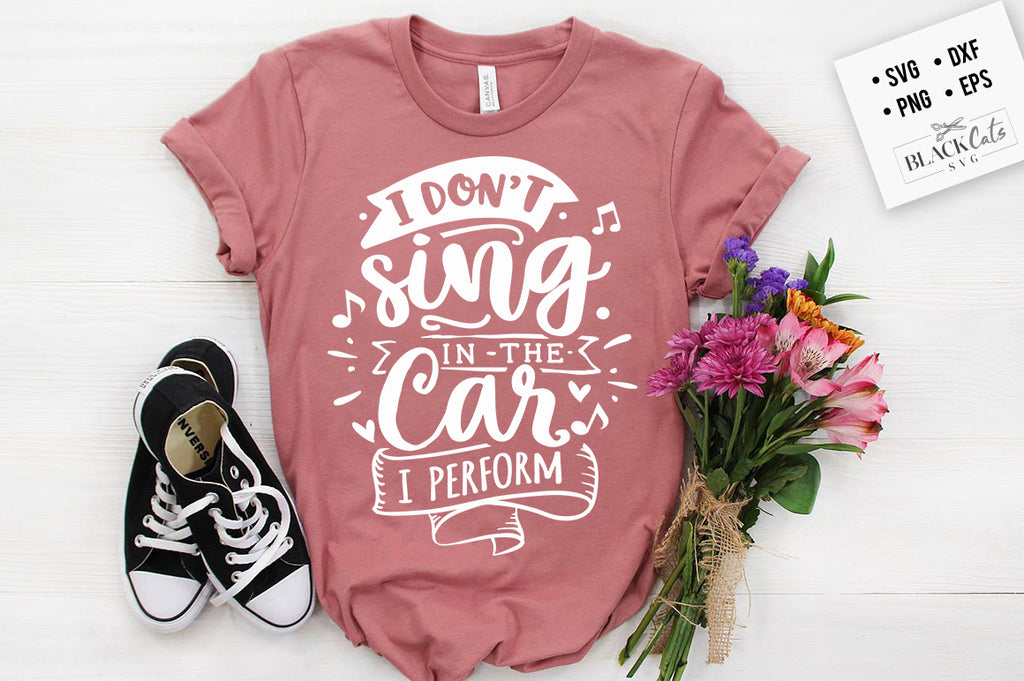 I don't sing in the car, I perform SVG Eps, Dxf, Png for Cricut & Silhouette