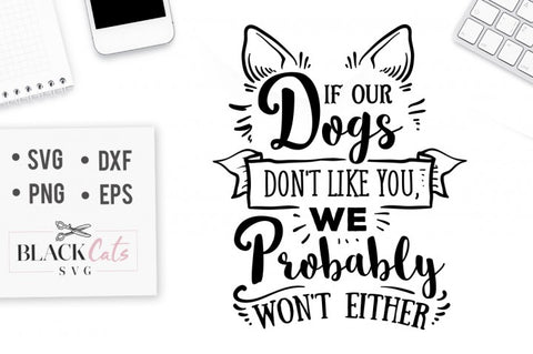If our dogs don't like you, we probably won't either - SVG file Cutting File Clipart in Svg, Eps, Dxf, Png for Cricut & Silhouette dog love svg paw
