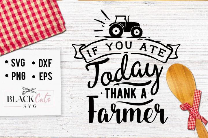 If you ate today thank a farmer - SVG file Cutting File Clipart in Svg, Eps, Dxf, Png for Cricut & Silhouette