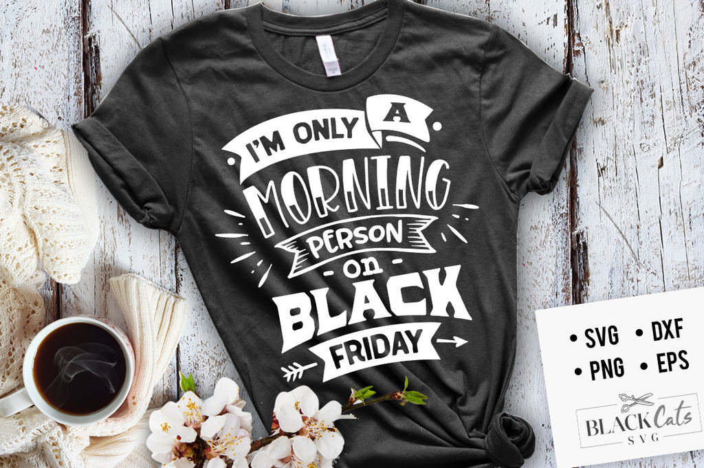 I'm only a morning person on Black Friday SVG