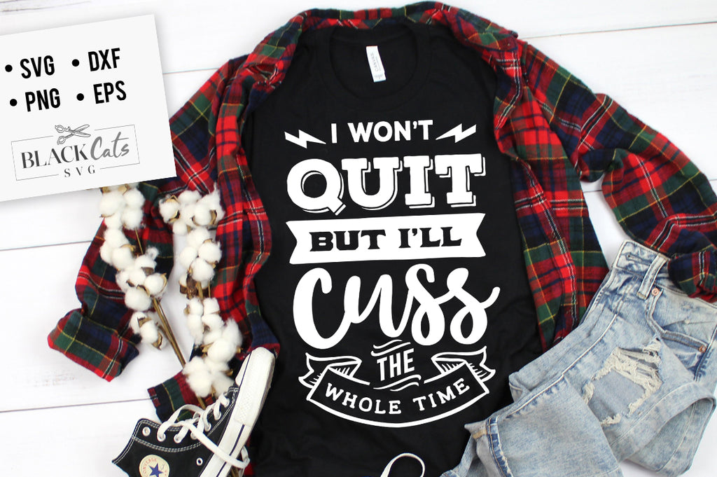 I wont quit but I'll cuss the whole time SVG Eps, Dxf, Png for Cricut & Silhouette