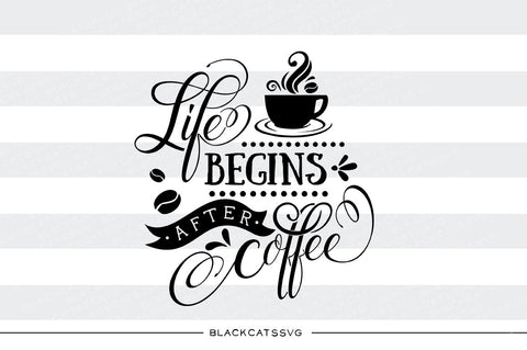 Life begins after Coffee SVG file Cutting File Clipart in Svg, Eps, Dxf, Png for Cricut & Silhouette svg