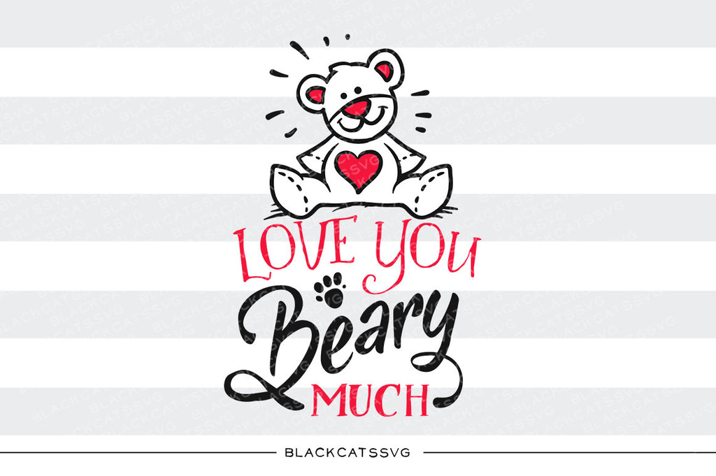 Love you beary much SVG file Cutting File Clipart in Svg, Eps, Dxf, Png for Cricut & Silhouette svg Valentine - BlackCatsSVG