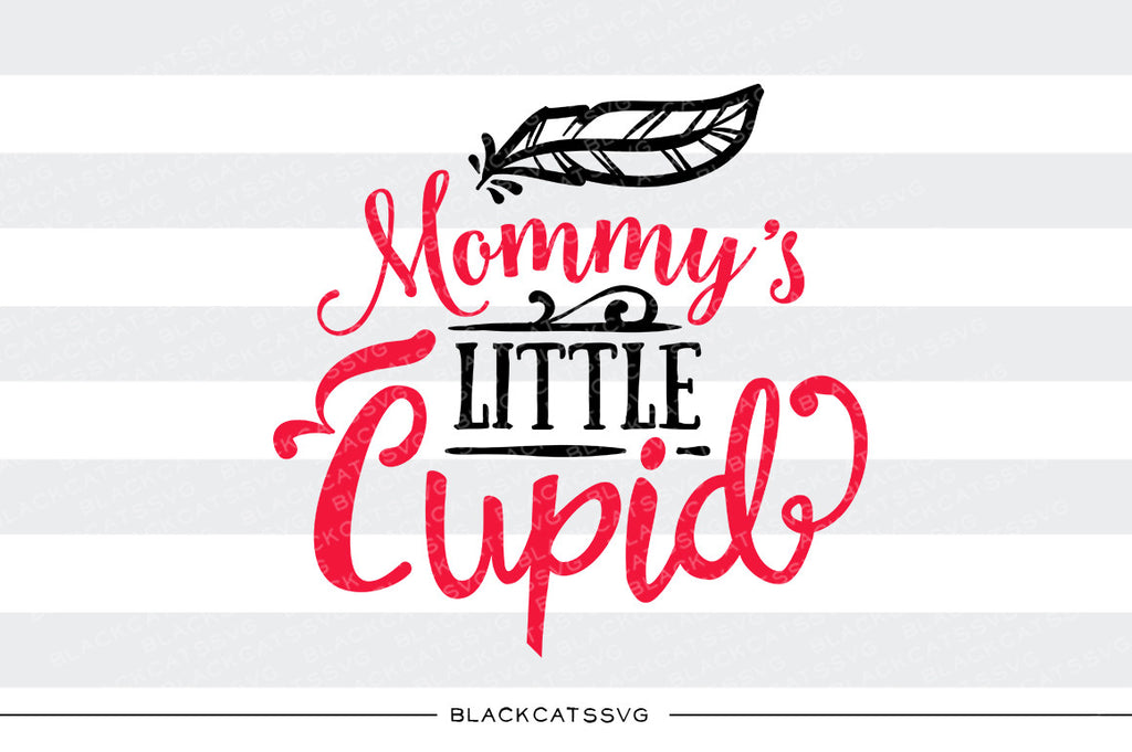 Mommy's little Cupid SVG file Cutting File Clipart in Svg, Eps, Dxf, Png for Cricut & Silhouette svg Valentine - BlackCatsSVG