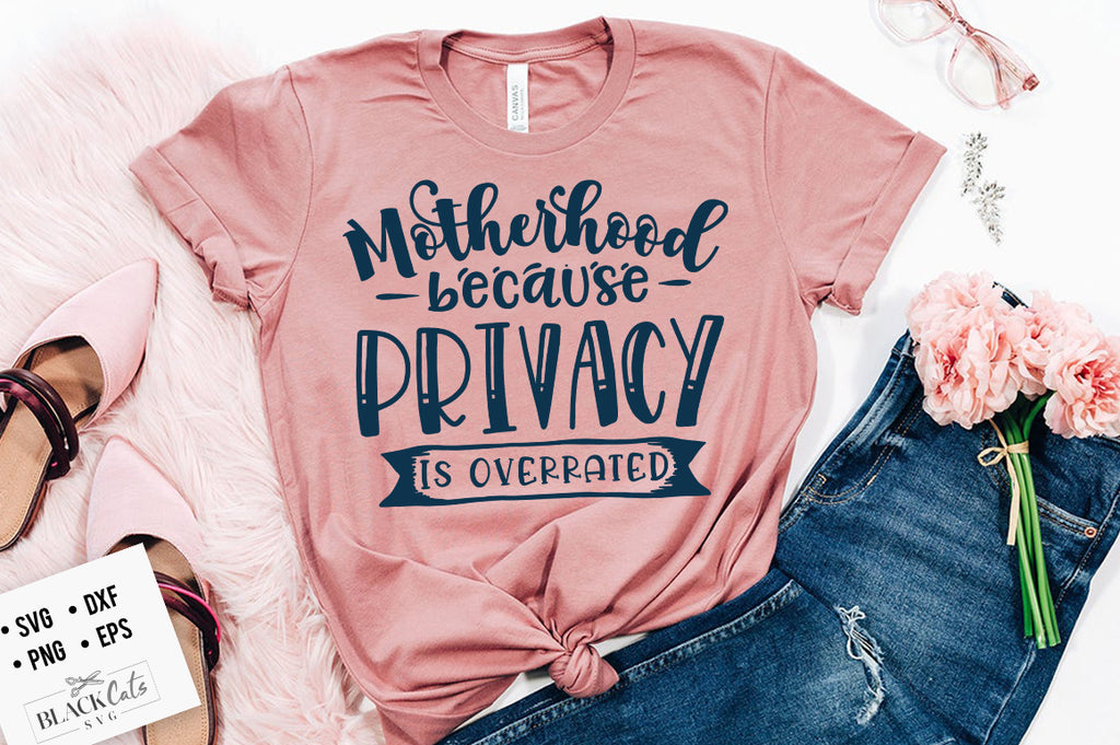 Motherhood because privacy is overrated SVG