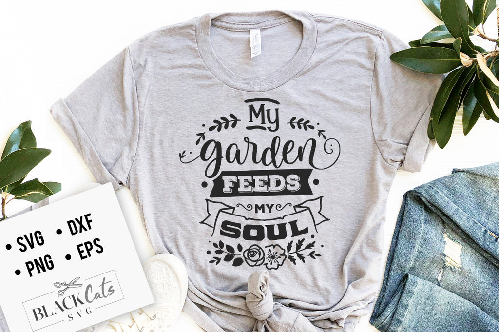My Garden feeds my soul svg
