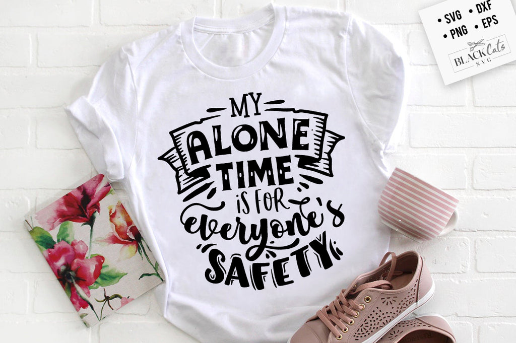 My alone time is for everyone's safety SVG