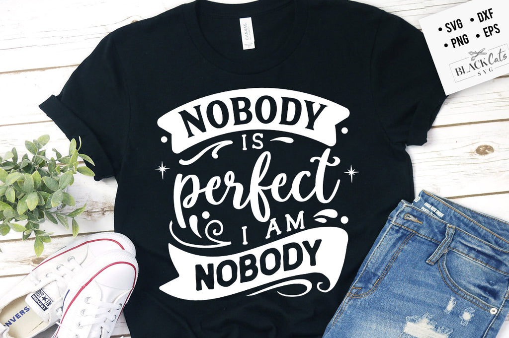 Nobody is perfect I am nobody SVG