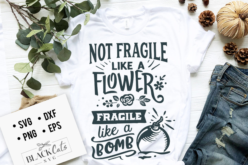 Not fragile like a flower fragile like a bomb SVG