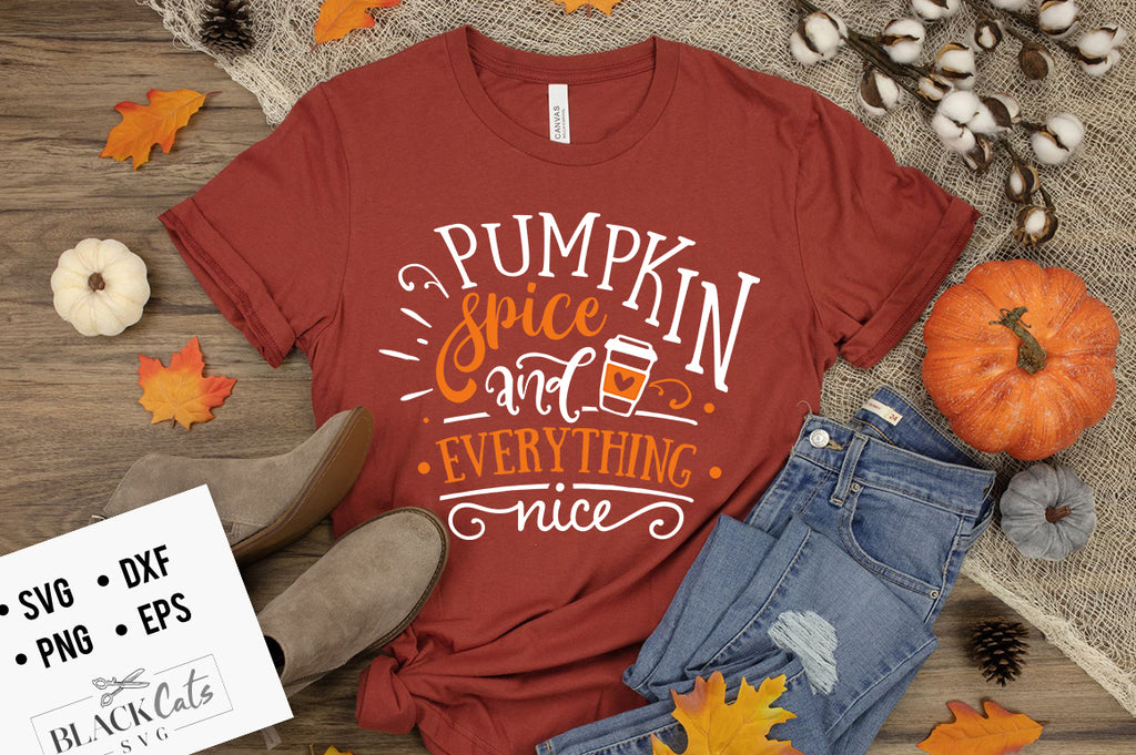 Pumpkin Spice and Everything Nice SVG File