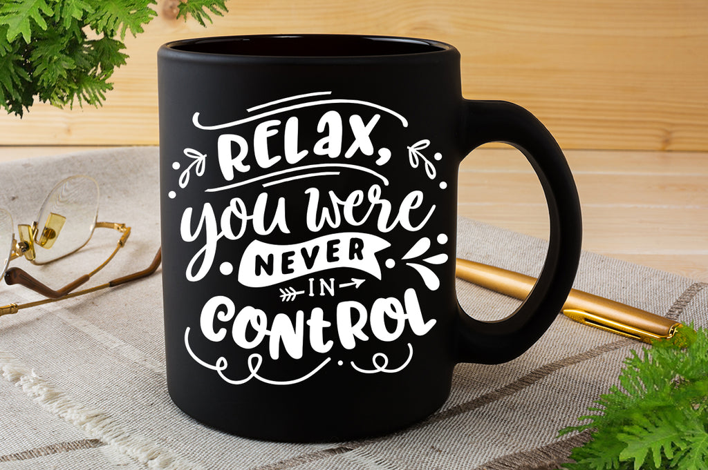 Relax you were never in control svg