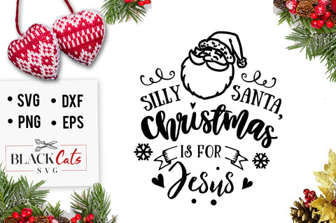 Silly Santa, Christmas is for Jesus SVG cutting file