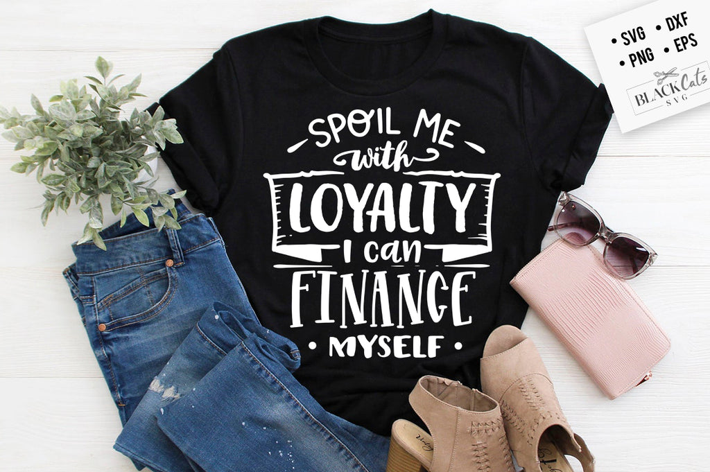 Spoil me with loyalty I can finance myself SVG