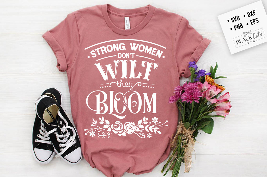 Strong women don't wilt, they bloom SVG