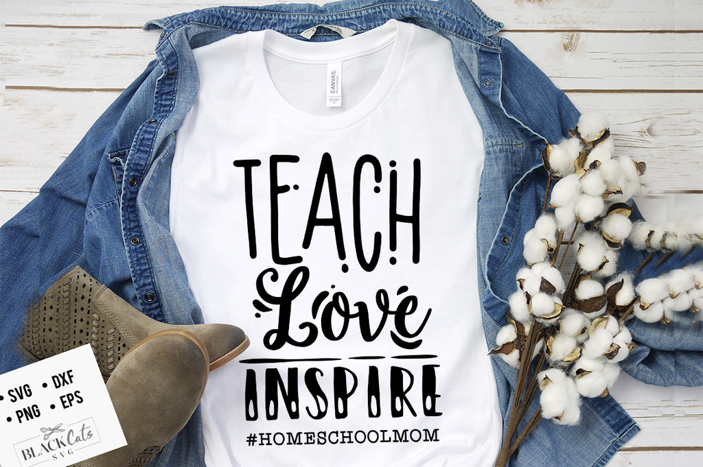 Teach love inspire #homeschoolmom SVG