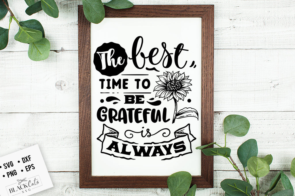 The Best Time to Be Grateful is Always SVG File