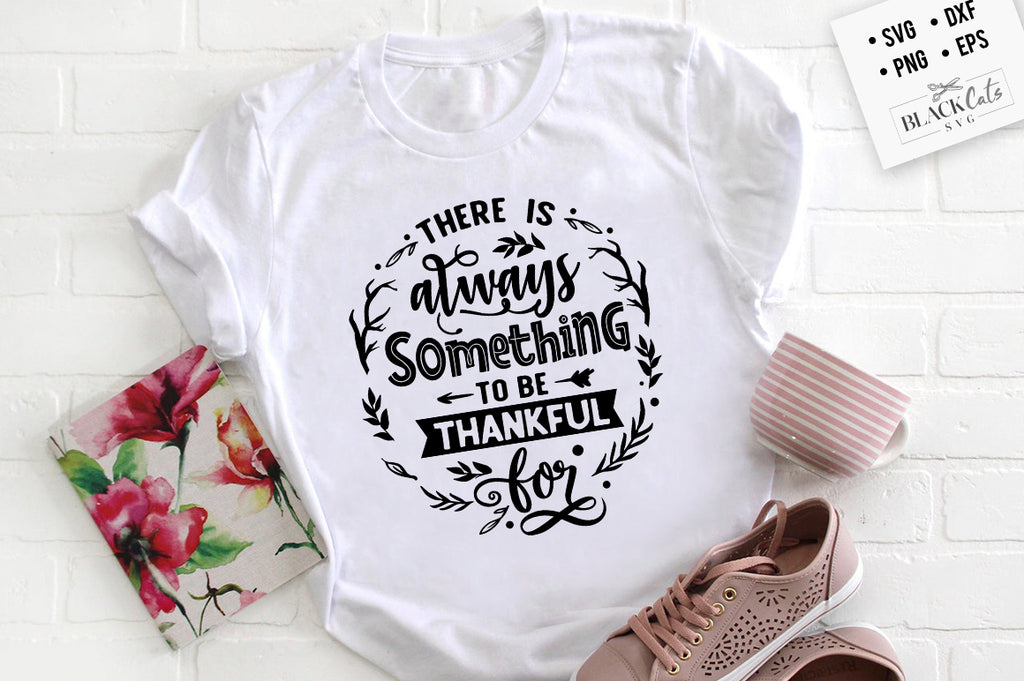 There is Always Something to Be Thankful SVG File