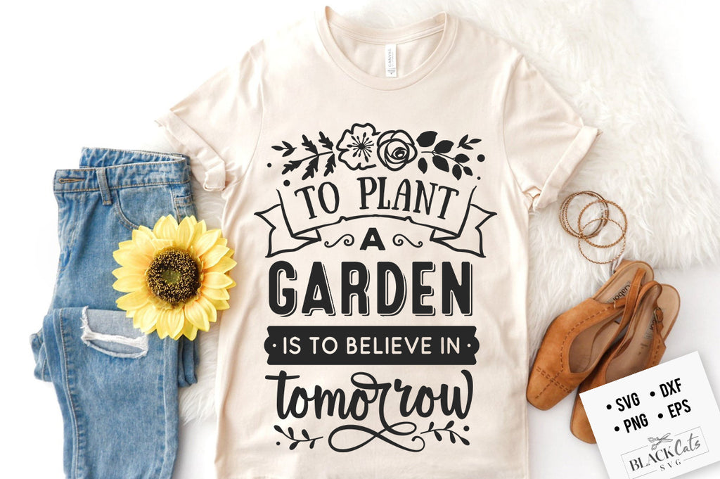 To plant a garden is to believe in tomorrow SVG
