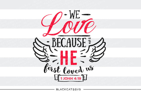 We love because He first loved us SVG file Cutting File Clipart in Svg, Eps, Dxf, Png for Cricut & Silhouette svg Valentine - BlackCatsSVG