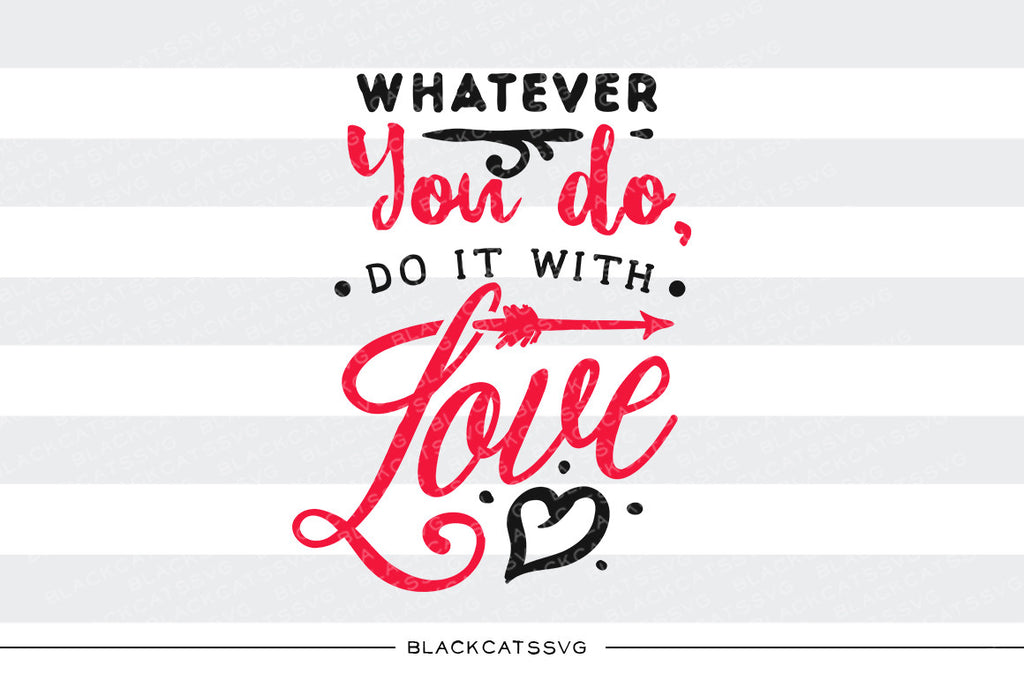 Whatever you do, do it with love SVG file Cutting File Clipart in Svg, Eps, Dxf, Png for Cricut & Silhouette svg Valentine - BlackCatsSVG