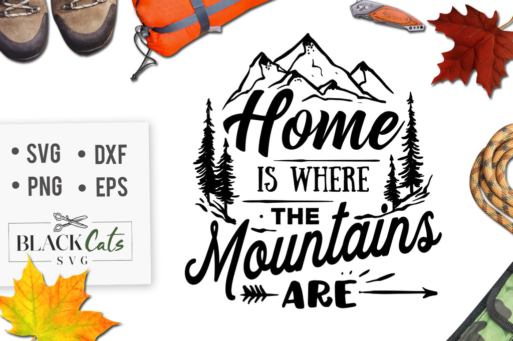 Home is where the mountains are -  SVG file Cutting File Clipart in Svg, Eps, Dxf, Png for Cricut & Silhouette - nature wild arrows svg