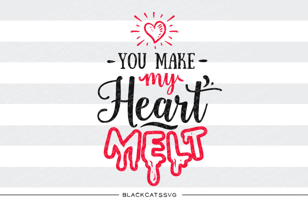 You make my heart melt SVG file Cutting File Clipart in Svg, Eps, Dxf, Png for Cricut & Silhouette svg Valentine - BlackCatsSVG