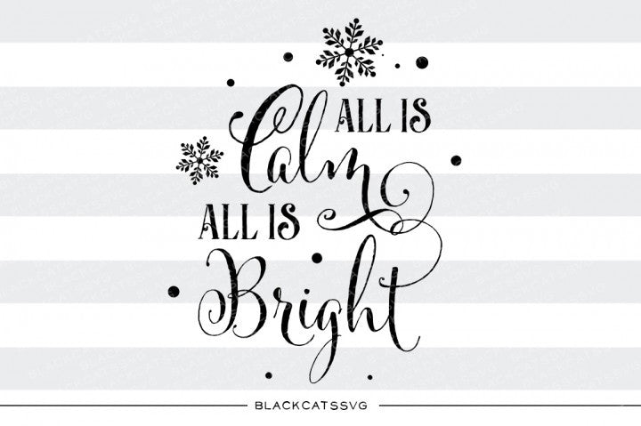 All is calm, all is bright - SVG cutting file - BlackCatsSVG