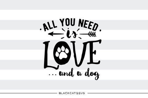 All you need is love and a dog SVG file Cutting File Clipart in Svg, Eps, Dxf, Png for Cricut & Silhouette dog love svg paw