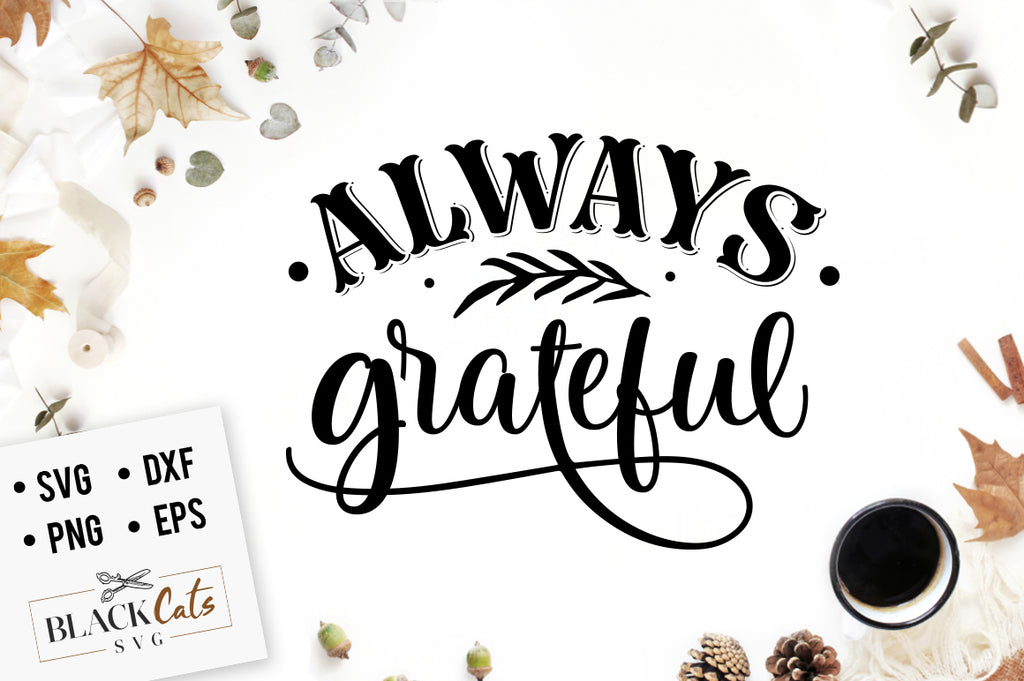 Always grateful SVG file Cutting File Clipart in Svg, Eps, Dxf, Png for Cricut & Silhouette