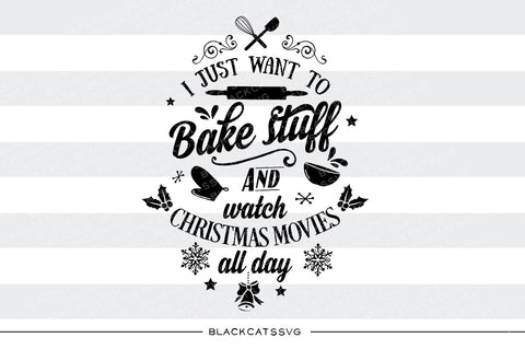 I just wanna bake stuff and watch Christmas movies - SVG files - BlackCatsSVG