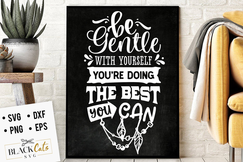 Be gentle with yourself FREE SVG